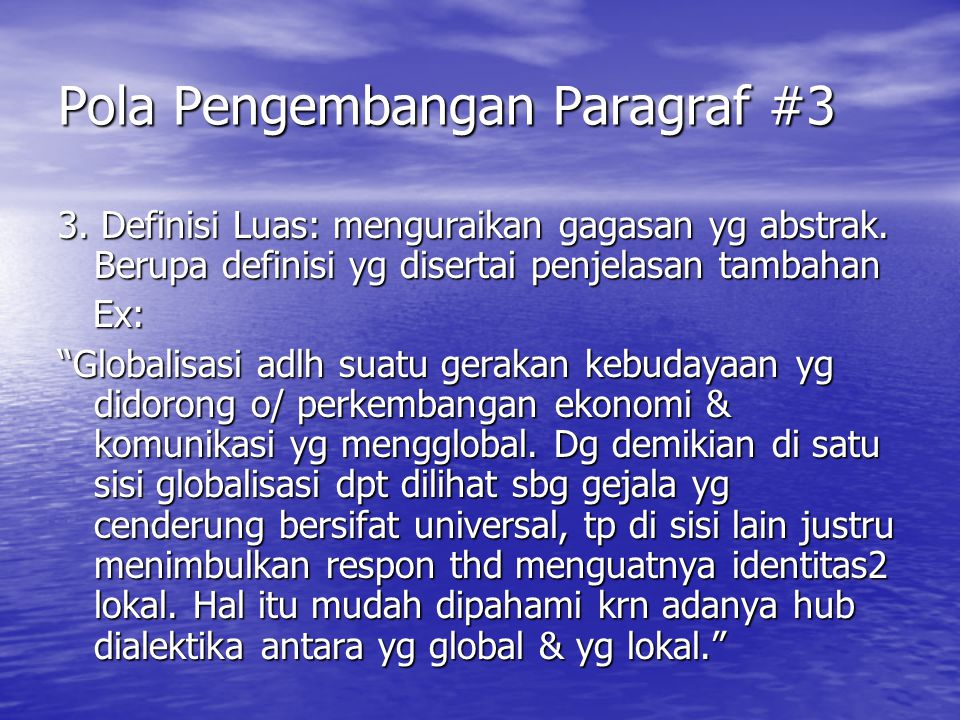 "Pola Pengembangan Paragraf #3 3. Definisi Luas: menguraikan gagasan yg abstrak. Berupa definisi yg disertai penjelasan tambahan Ex: Ex: ""Globalisasi a"