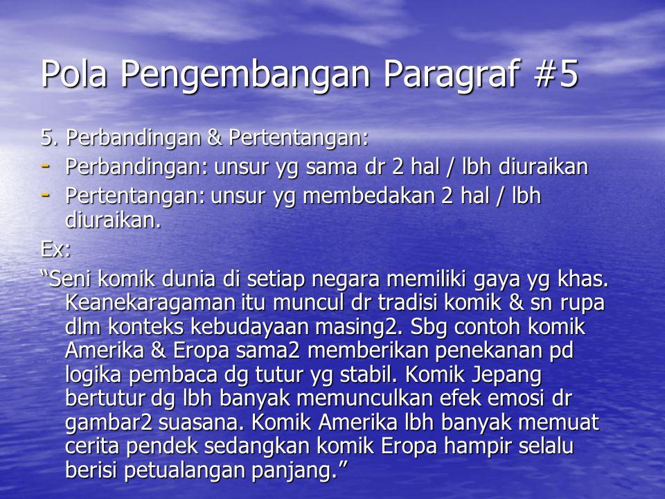 Pola Pengembangan Paragraf #5 5. Perbandingan & Pertentangan: - Perbandingan: unsur yg sama dr 2 hal / lbh diuraikan - Pertentangan: unsur yg membedak
