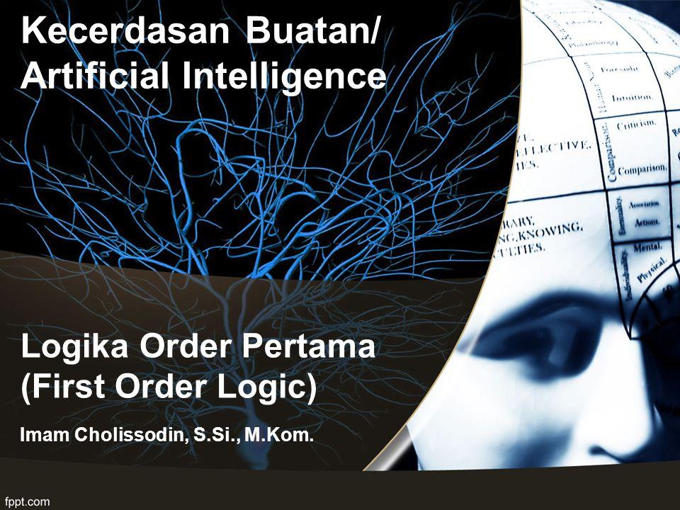 Logika Order Pertama (First Order Logic) Imam Cholissodin, S.Si., M.Kom. Kecerdasan Buatan/ Artificial Intelligence