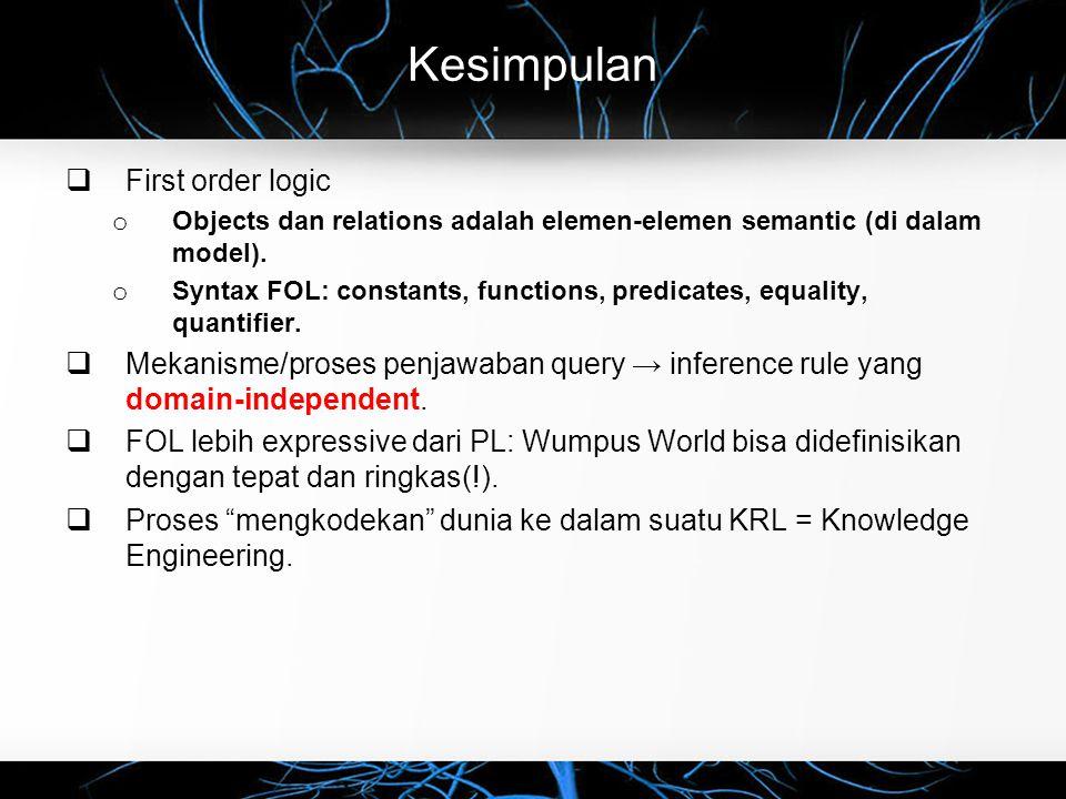 Kesimpulan  First order logic o Objects dan relations adalah elemen-elemen semantic (di dalam model).