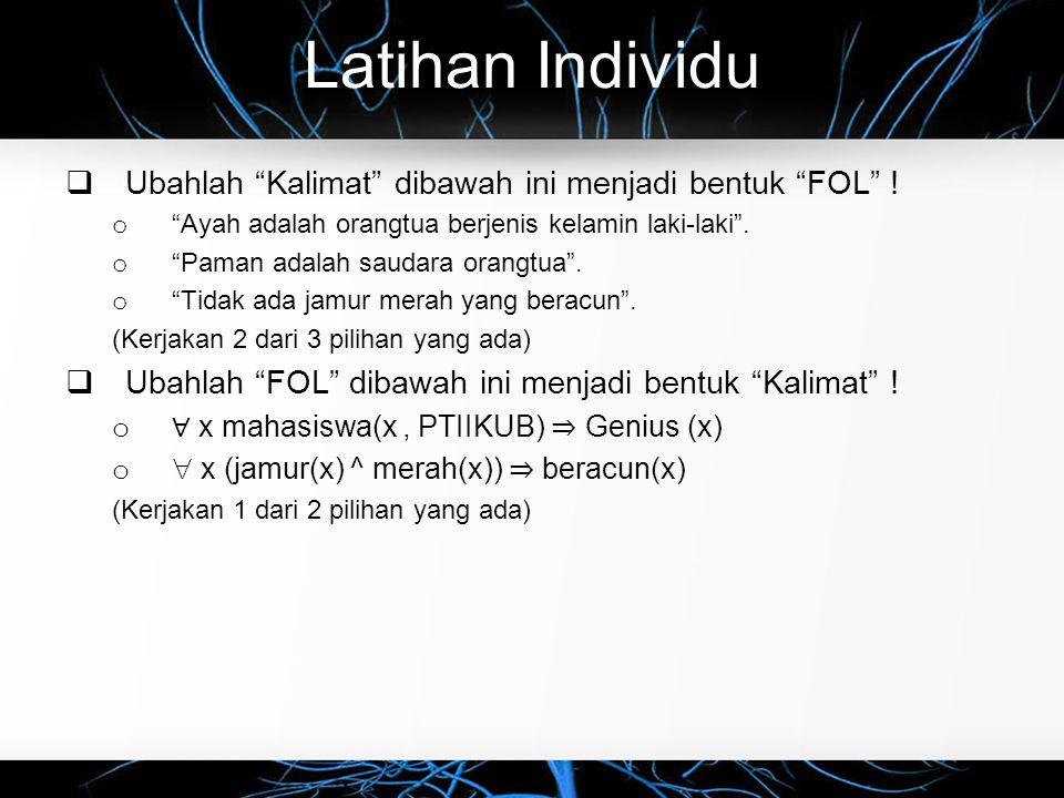 Latihan Individu  Ubahlah Kalimat dibawah ini menjadi bentuk FOL .