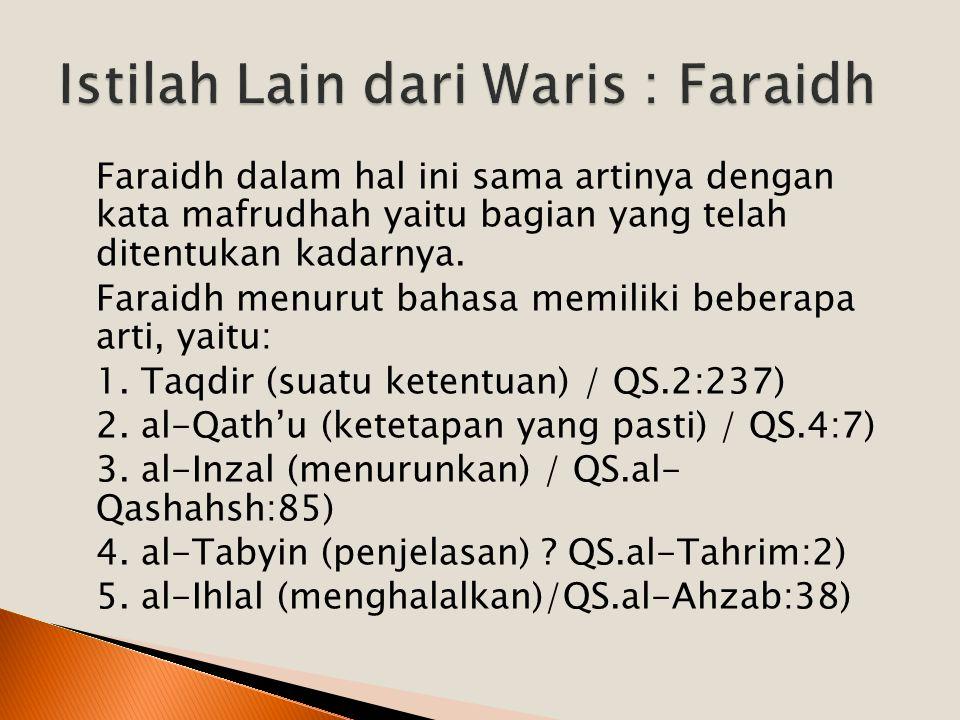 Faraidh dalam hal ini sama artinya dengan kata mafrudhah yaitu bagian yang telah ditentukan kadarnya. Faraidh menurut bahasa memiliki beberapa arti, y