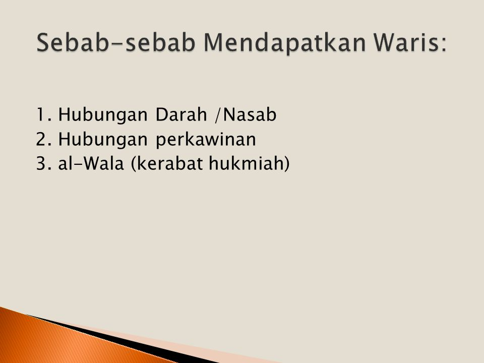 1. Hubungan Darah /Nasab 2. Hubungan perkawinan 3. al-Wala (kerabat hukmiah)
