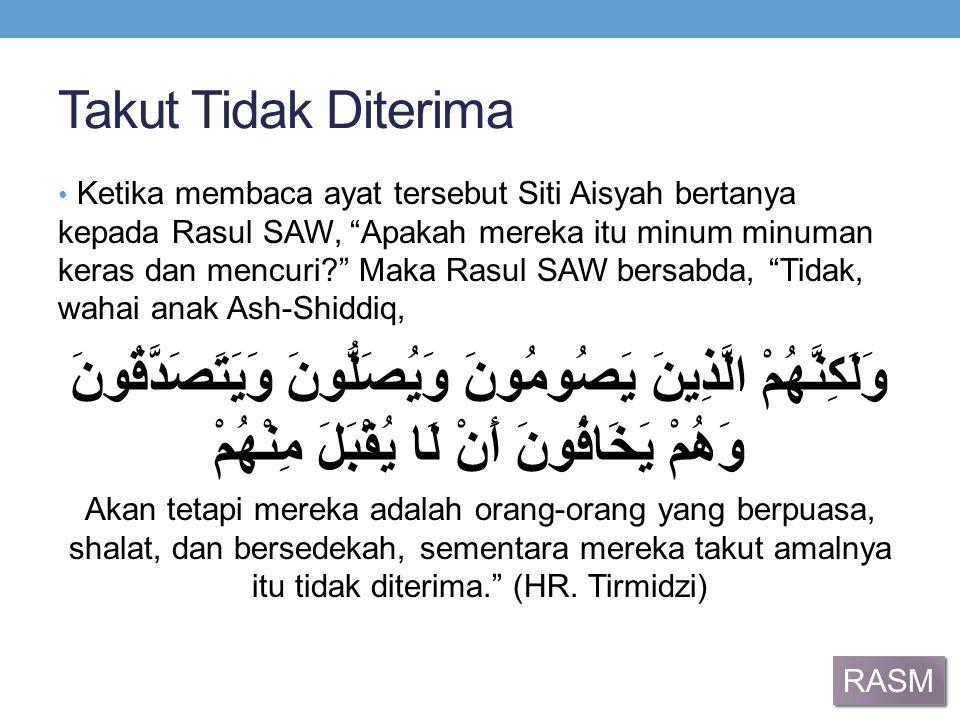 """Takut Tidak Diterima Ketika membaca ayat tersebut Siti Aisyah bertanya kepada Rasul SAW, """"Apakah mereka itu minum minuman keras dan mencuri?"""" Maka Ras"""