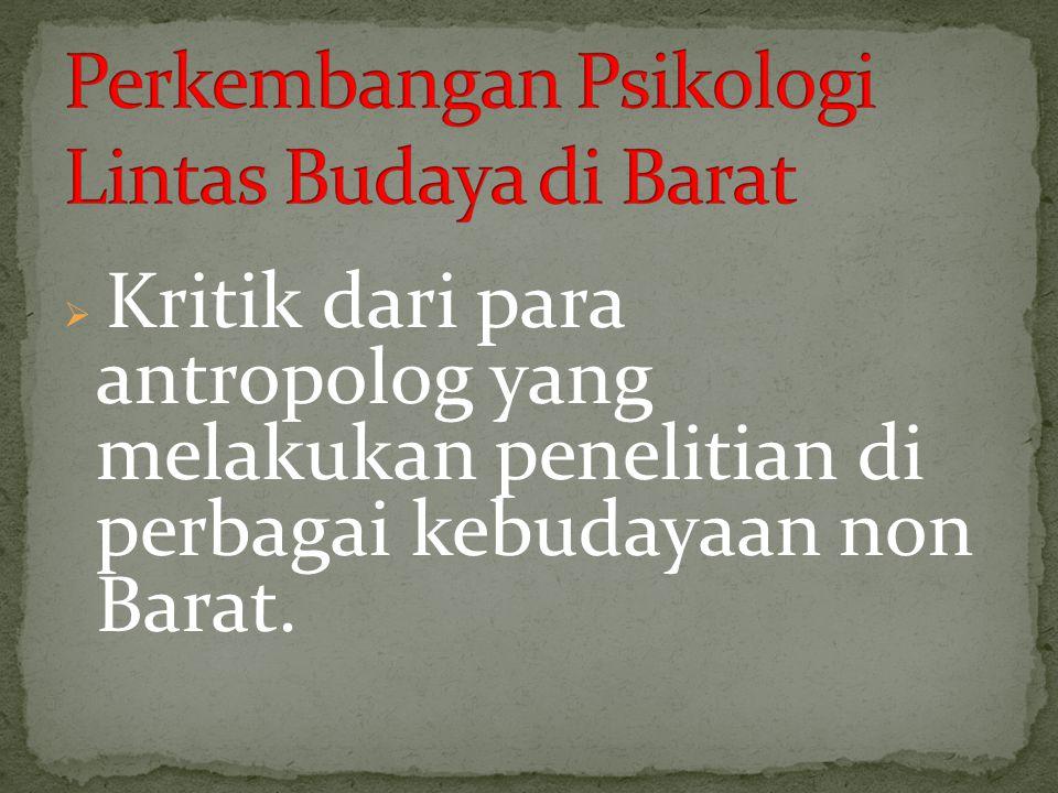 Kritik dari para antropolog yang melakukan penelitian di perbagai kebudayaan non Barat.