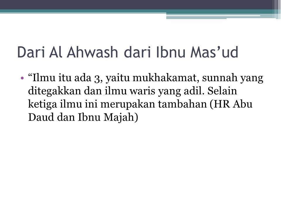 """Dari Al Ahwash dari Ibnu Mas'ud """"Ilmu itu ada 3, yaitu mukhakamat, sunnah yang ditegakkan dan ilmu waris yang adil. Selain ketiga ilmu ini merupakan t"""
