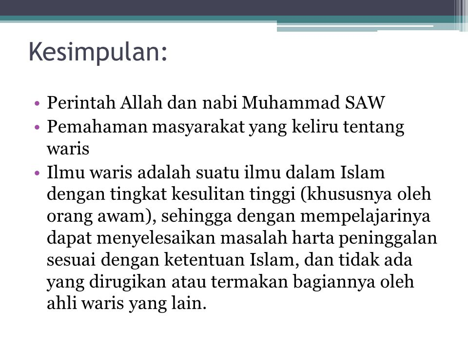 Kesimpulan: Perintah Allah dan nabi Muhammad SAW Pemahaman masyarakat yang keliru tentang waris Ilmu waris adalah suatu ilmu dalam Islam dengan tingka