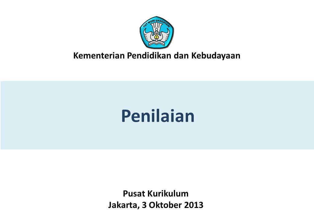 Penilaian Pusat Kurikulum Jakarta, 3 Oktober 2013 Kementerian Pendidikan dan Kebudayaan