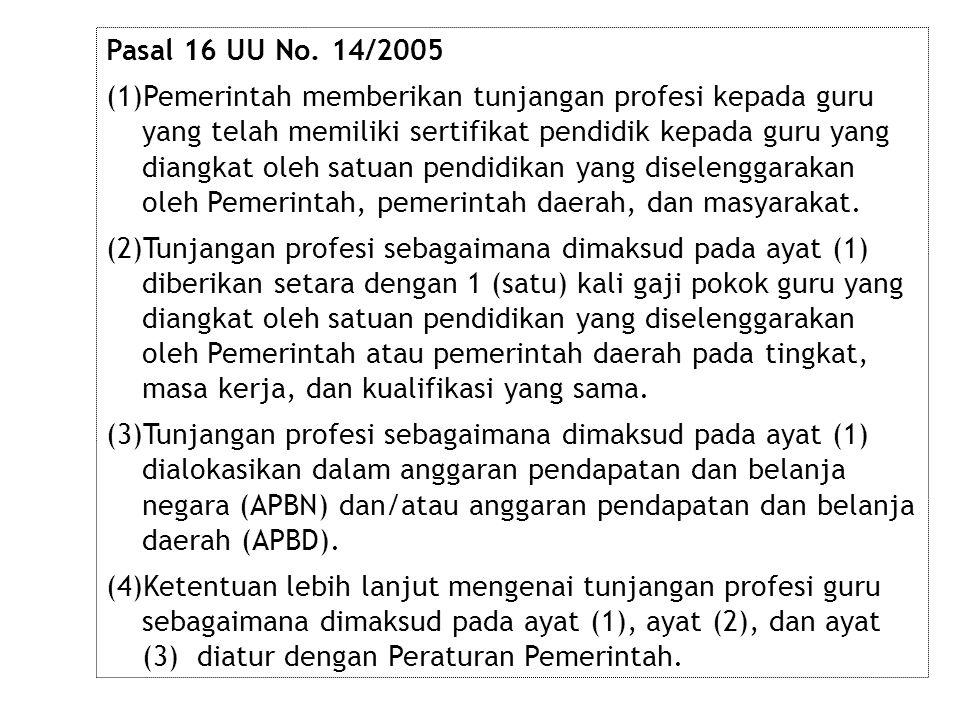 Pasal 16 UU No. 14/2005 (1)Pemerintah memberikan tunjangan profesi kepada guru yang telah memiliki sertifikat pendidik kepada guru yang diangkat oleh