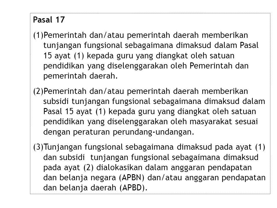 Pasal 17 (1)Pemerintah dan/atau pemerintah daerah memberikan tunjangan fungsional sebagaimana dimaksud dalam Pasal 15 ayat (1) kepada guru yang diangk