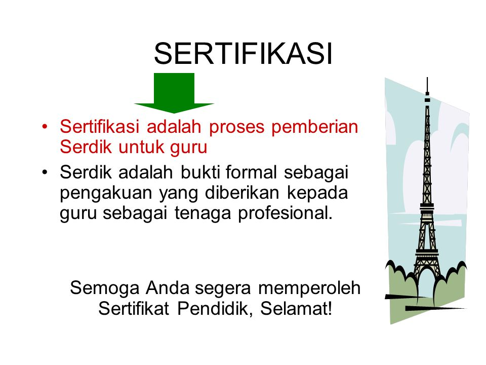 SERTIFIKASI Sertifikasi adalah proses pemberian Serdik untuk guru Serdik adalah bukti formal sebagai pengakuan yang diberikan kepada guru sebagai tena