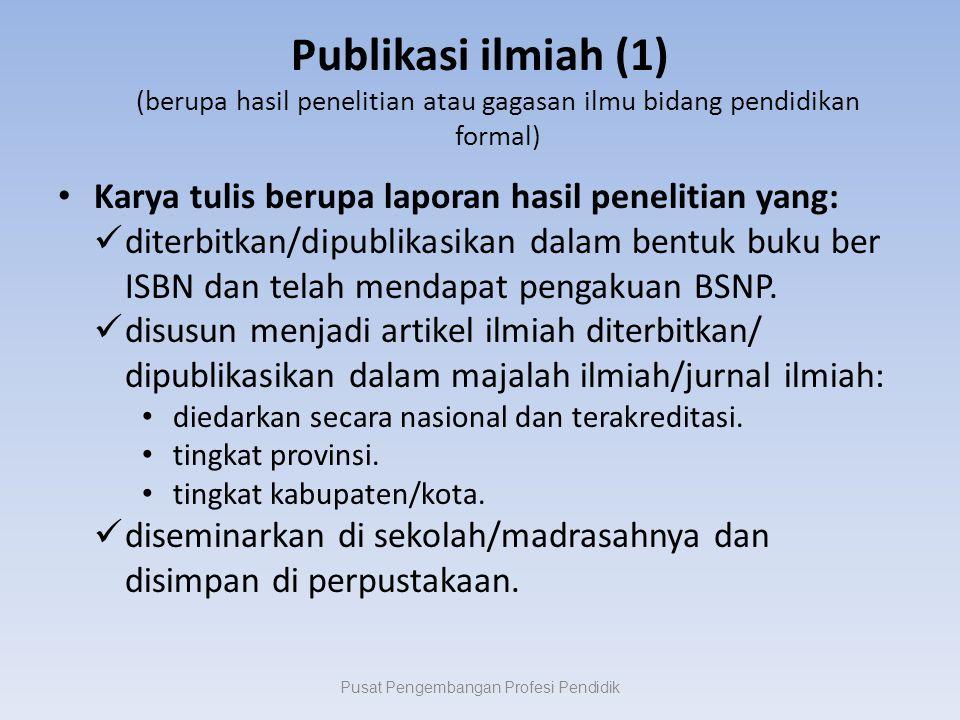 Publikasi ilmiah (1) (berupa hasil penelitian atau gagasan ilmu bidang pendidikan formal) Karya tulis berupa laporan hasil penelitian yang: diterbitkan/dipublikasikan dalam bentuk buku ber ISBN dan telah mendapat pengakuan BSNP.