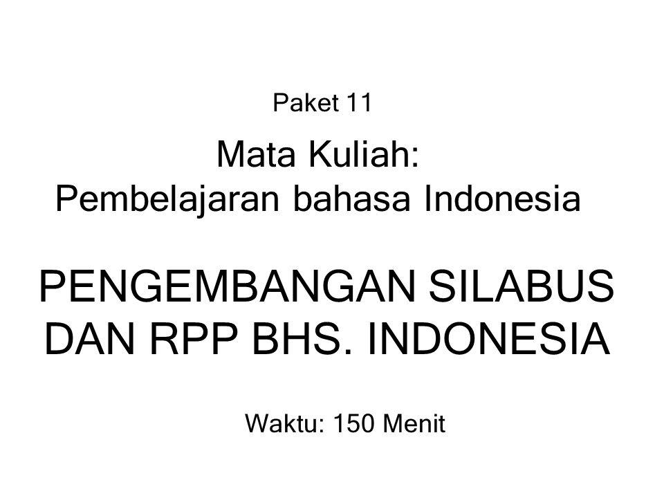 Paket 11 Mata Kuliah: Pembelajaran bahasa Indonesia PENGEMBANGAN SILABUS DAN RPP BHS.