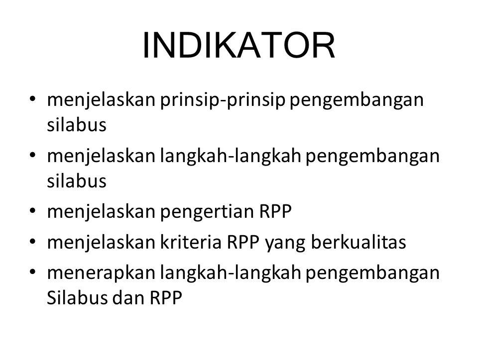 INDIKATOR menjelaskan prinsip-prinsip pengembangan silabus menjelaskan langkah-langkah pengembangan silabus menjelaskan pengertian RPP menjelaskan kriteria RPP yang berkualitas menerapkan langkah-langkah pengembangan Silabus dan RPP