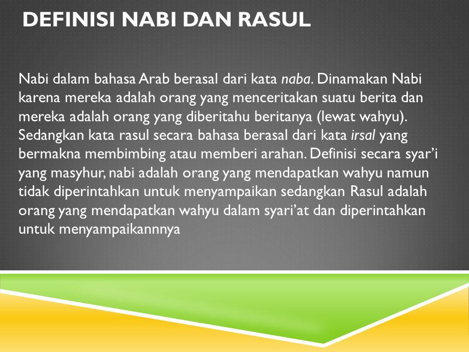 DEFINISI NABI DAN RASUL Nabi dalam bahasa Arab berasal dari kata naba. Dinamakan Nabi karena mereka adalah orang yang menceritakan suatu berita dan me