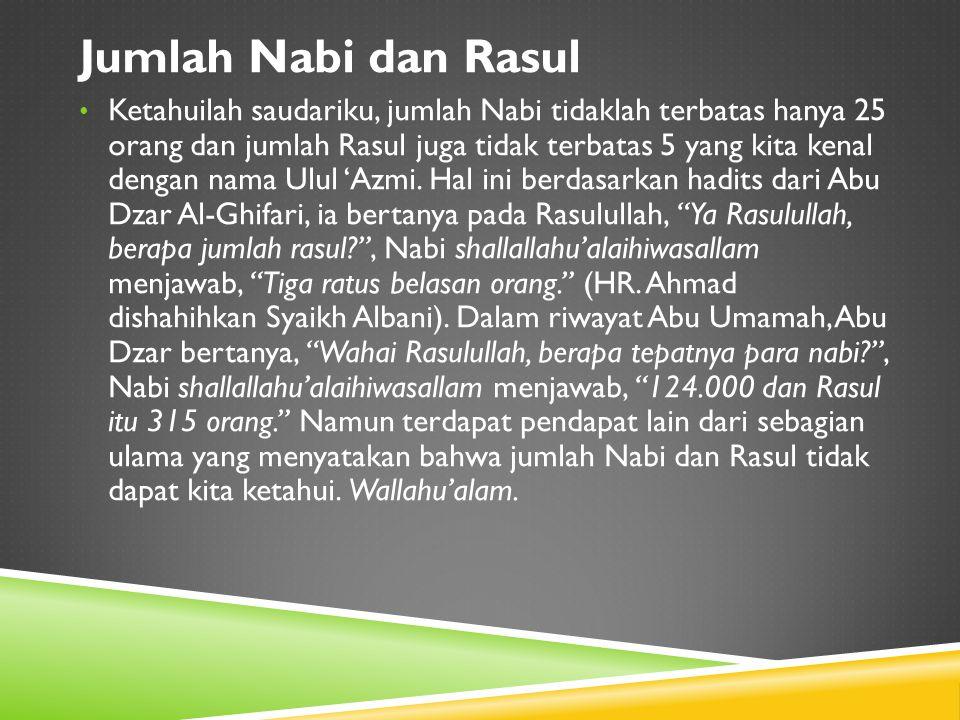 Jumlah Nabi dan Rasul Ketahuilah saudariku, jumlah Nabi tidaklah terbatas hanya 25 orang dan jumlah Rasul juga tidak terbatas 5 yang kita kenal dengan
