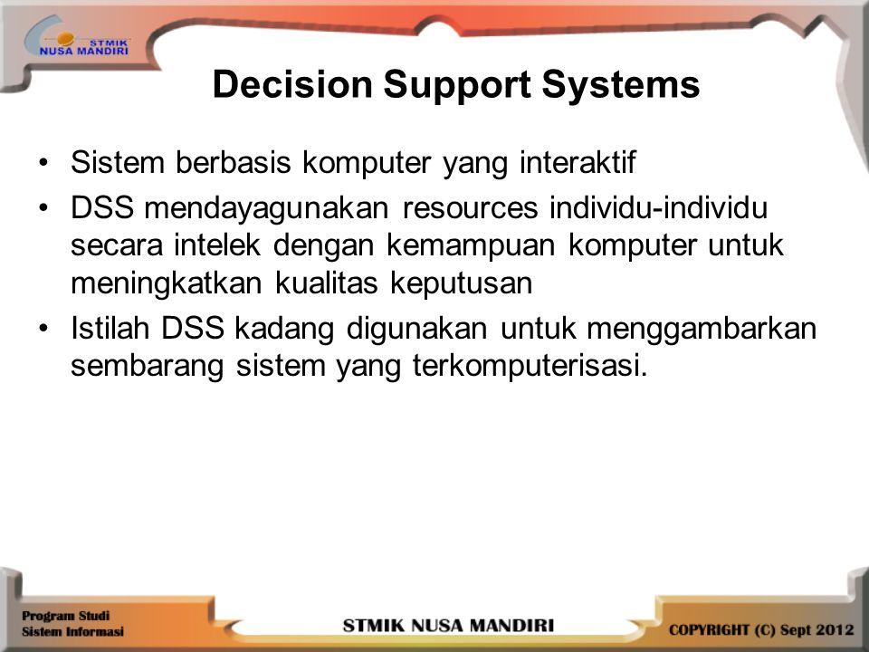 Sistem berbasis komputer yang interaktif DSS mendayagunakan resources individu-individu secara intelek dengan kemampuan komputer untuk meningkatkan kualitas keputusan Istilah DSS kadang digunakan untuk menggambarkan sembarang sistem yang terkomputerisasi.