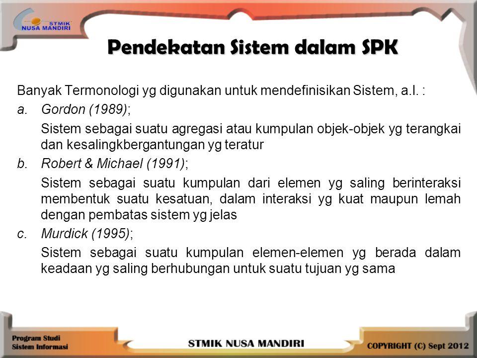 Pendekatan Sistem dalam SPK Banyak Termonologi yg digunakan untuk mendefinisikan Sistem, a.l.