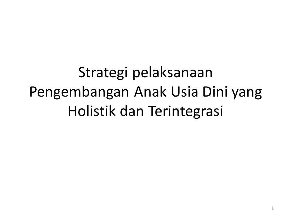 Strategi pelaksanaan Pengembangan Anak Usia Dini yang Holistik dan Terintegrasi 1