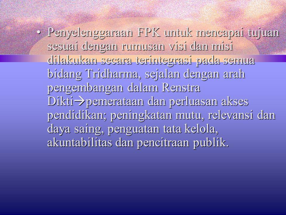 Penyelenggaraan FPK untuk mencapai tujuan sesuai dengan rumusan visi dan misi dilakukan secara terintegrasi pada semua bidang Tridharma, sejalan denga