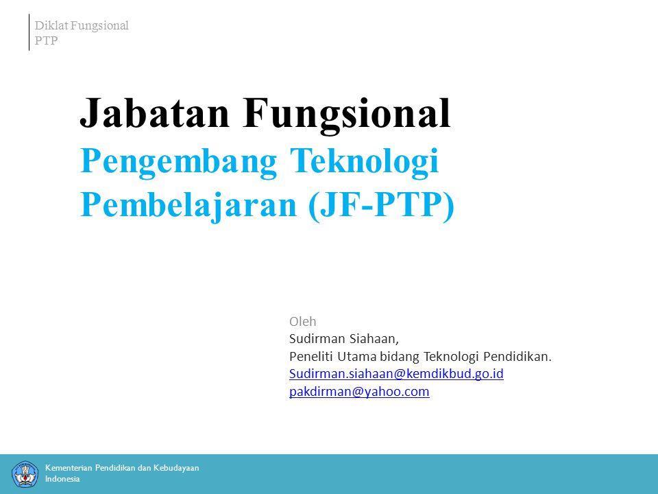 Diklat Fungsional PTP © Pustekkom Kemdikbud Jabatan Fungsional Pengembang Teknologi Pembelajaran (JF-PTP) Dasar PERATURAN MENTERI NEGARA PENDAYAGUNAAN APARATUR NEGARA NOMOR : PER/2/M.PAN/3/2009 TENTANG JABATAN FUNGSIONAL PENGEMBANG TEKNOLOGI PEMBELAJARAN DAN ANGKA KREDITNYA.
