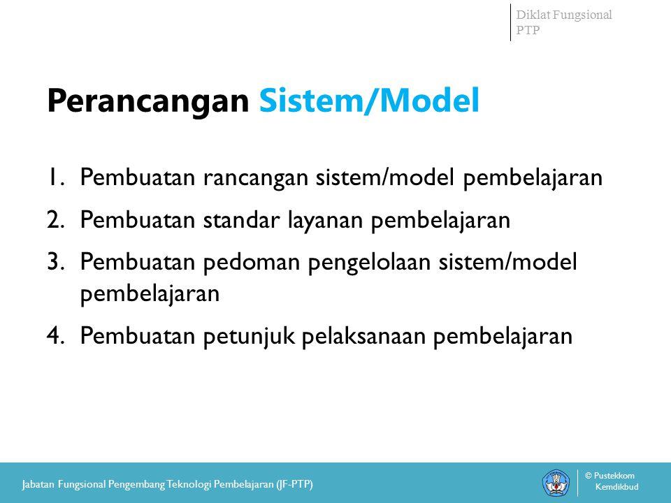 Diklat Fungsional PTP © Pustekkom Kemdikbud Jabatan Fungsional Pengembang Teknologi Pembelajaran (JF-PTP) Perancangan Sistem/Model 5.