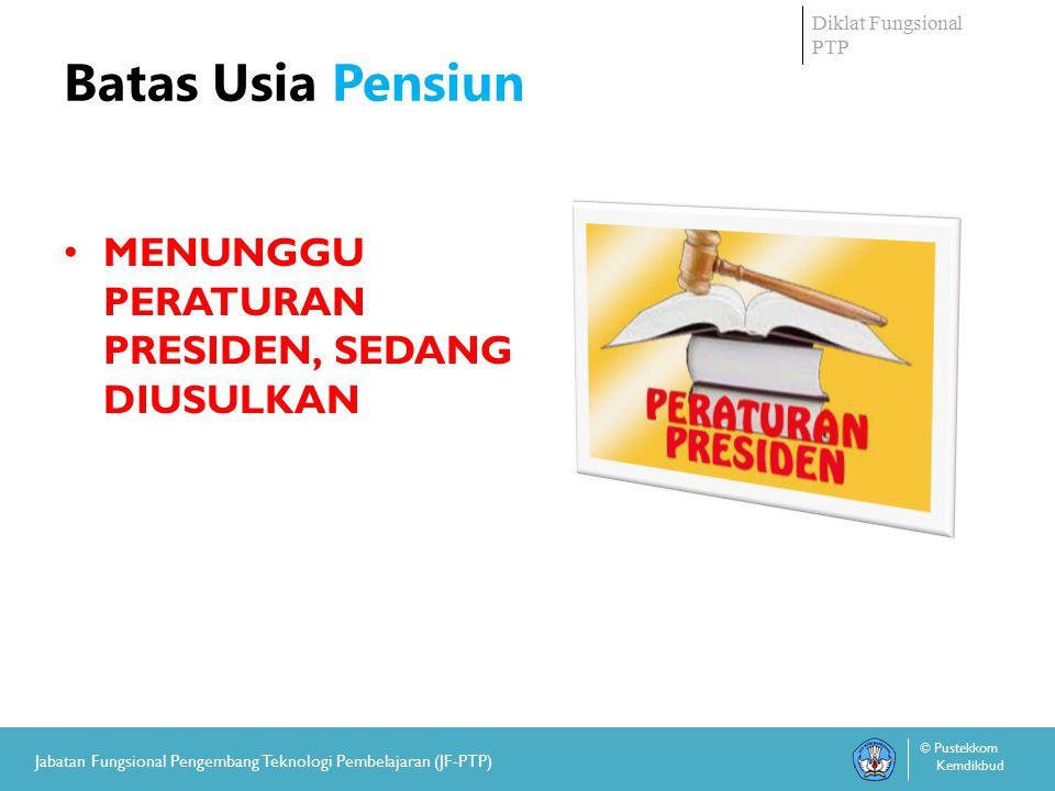 Diklat Fungsional PTP © Pustekkom Kemdikbud Jabatan Fungsional Pengembang Teknologi Pembelajaran (JF-PTP) Batas Usia Pensiun MENUNGGU PERATURAN PRESIDEN, SEDANG DIUSULKAN