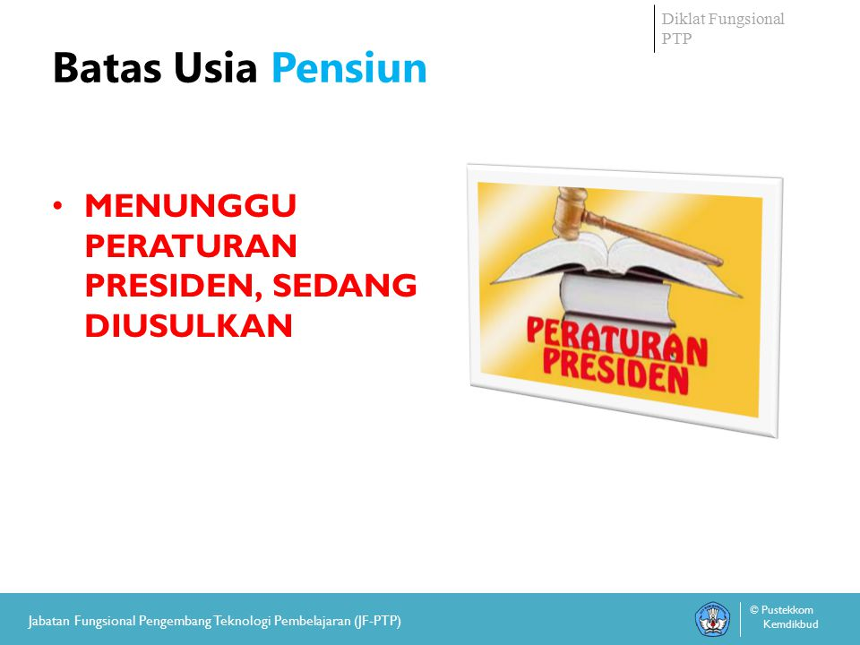 Diklat Fungsional PTP © Pustekkom Kemdikbud Jabatan Fungsional Pengembang Teknologi Pembelajaran (JF-PTP) Tunjangan PTP Pertama: Rp.