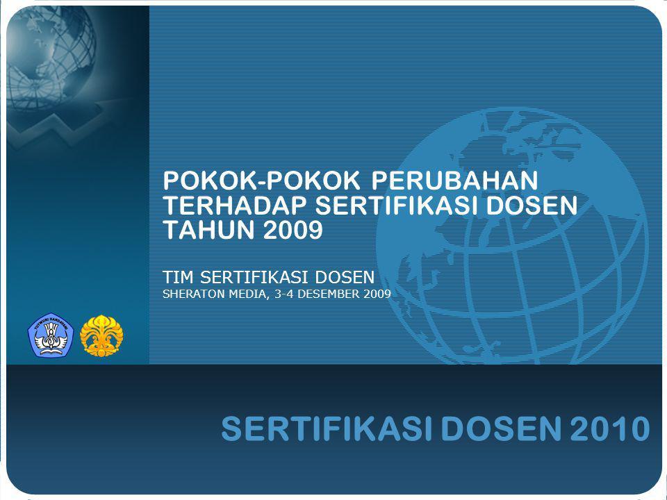 SERTIFIKASI DOSEN 2010 POKOK-POKOK PERUBAHAN TERHADAP SERTIFIKASI DOSEN TAHUN 2009 TIM SERTIFIKASI DOSEN SHERATON MEDIA, 3-4 DESEMBER 2009
