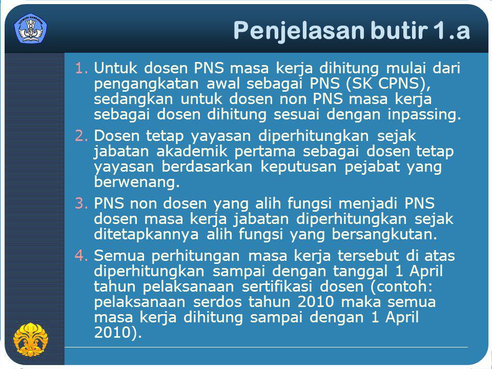 Penjelasan butir 1.a 1.Untuk dosen PNS masa kerja dihitung mulai dari pengangkatan awal sebagai PNS (SK CPNS), sedangkan untuk dosen non PNS masa kerj