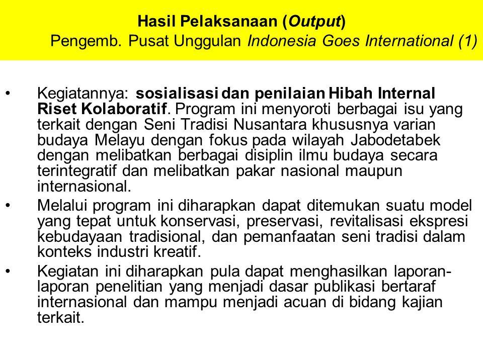 Hasil Pelaksanaan (Output) Pengemb. Pusat Unggulan Indonesia Goes International (1) Kegiatannya: sosialisasi dan penilaian Hibah Internal Riset Kolabo