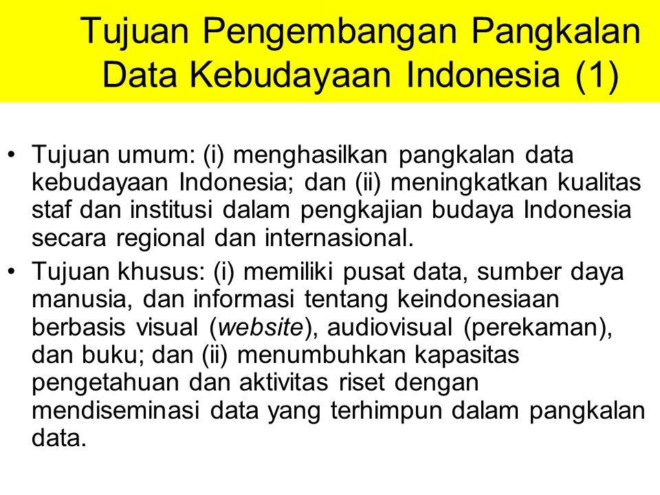 Tujuan Pengembangan Pangkalan Data Kebudayaan Indonesia (1) Tujuan umum: (i) menghasilkan pangkalan data kebudayaan Indonesia; dan (ii) meningkatkan kualitas staf dan institusi dalam pengkajian budaya Indonesia secara regional dan internasional.