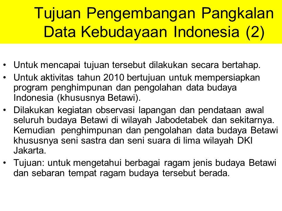 Tujuan Pengembangan Pangkalan Data Kebudayaan Indonesia (2) Untuk mencapai tujuan tersebut dilakukan secara bertahap. Untuk aktivitas tahun 2010 bertu