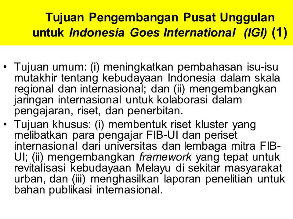 Tujuan Pengembangan Pusat Unggulan untuk Indonesia Goes International (IGI) (1) Tujuan umum: (i) meningkatkan pembahasan isu-isu mutakhir tentang kebudayaan Indonesia dalam skala regional dan internasional; dan (ii) mengembangkan jaringan internasional untuk kolaborasi dalam pengajaran, riset, dan penerbitan.