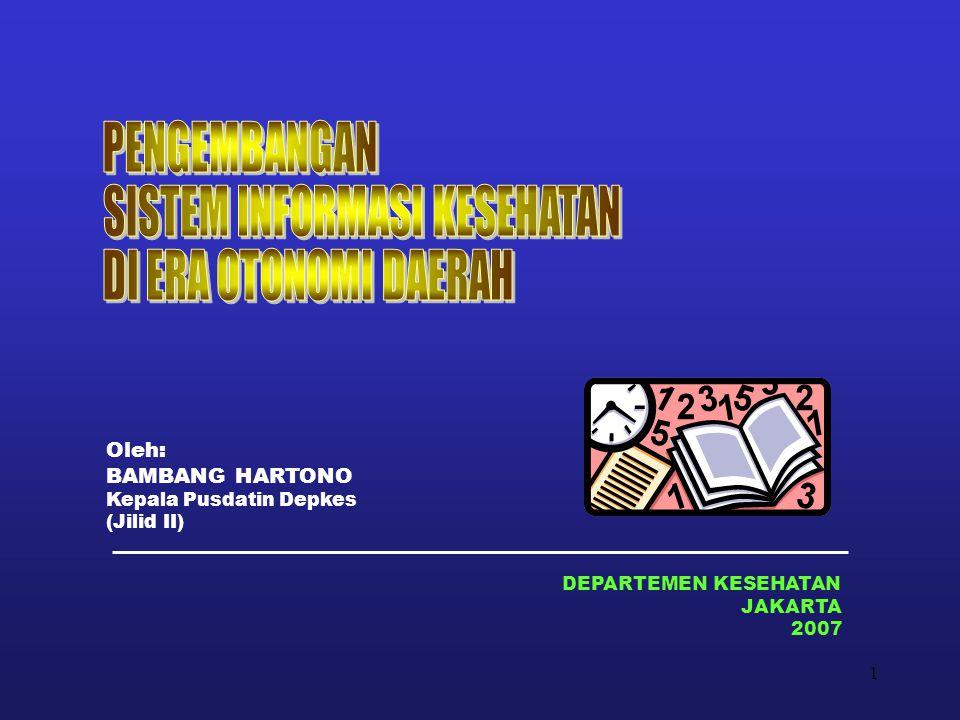 1 DEPARTEMEN KESEHATAN JAKARTA 2007 Oleh: BAMBANG HARTONO Kepala Pusdatin Depkes (Jilid II)