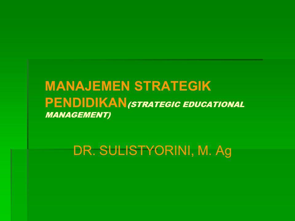MANAJEMEN STRATEGIK PENDIDIKAN (STRATEGIC EDUCATIONAL MANAGEMENT) DR. SULISTYORINI, M. Ag