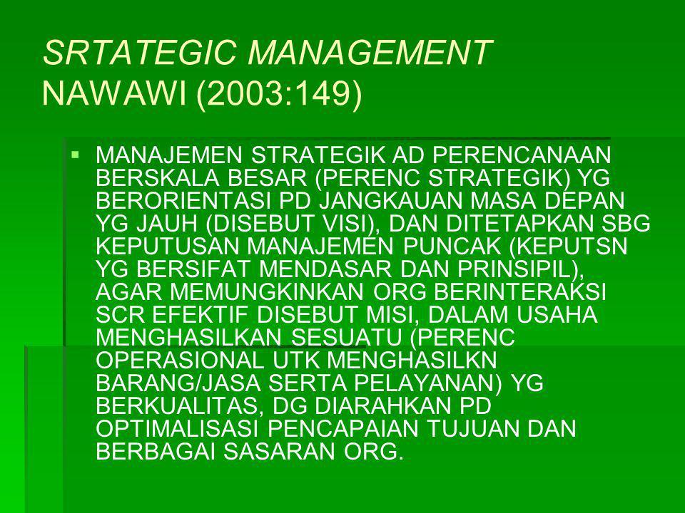 SRTATEGIC MANAGEMENT NAWAWI (2003:149)   MANAJEMEN STRATEGIK AD PERENCANAAN BERSKALA BESAR (PERENC STRATEGIK) YG BERORIENTASI PD JANGKAUAN MASA DEPA