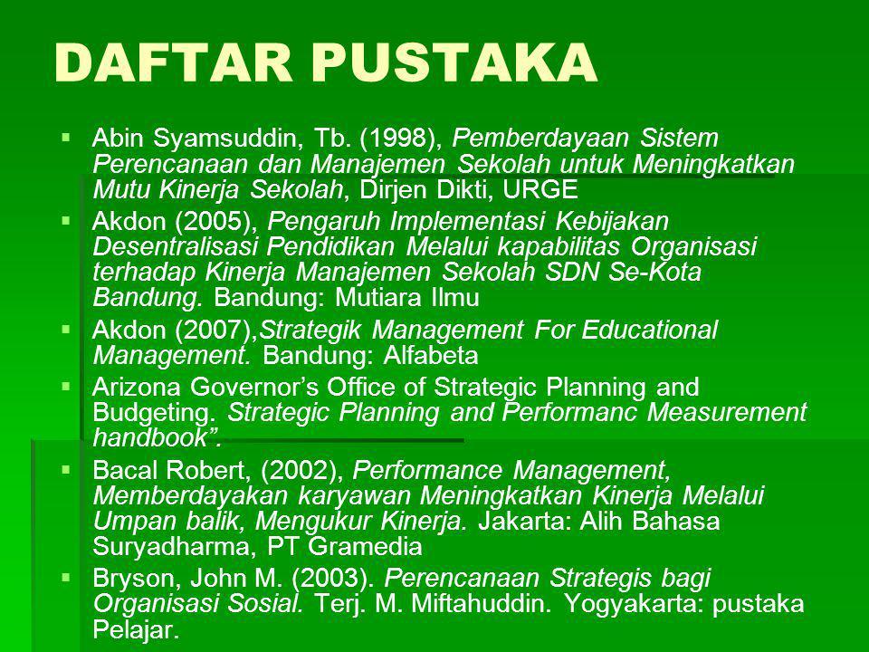 DAFTAR PUSTAKA   Abin Syamsuddin, Tb. (1998), Pemberdayaan Sistem Perencanaan dan Manajemen Sekolah untuk Meningkatkan Mutu Kinerja Sekolah, Dirjen