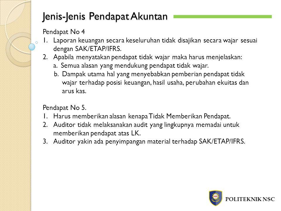 Jenis-Jenis Pendapat Akuntan POLITEKNIK NSC Pendapat No 4 1.Laporan keuangan secara keseluruhan tidak disajikan secara wajar sesuai dengan SAK/ETAP/IF