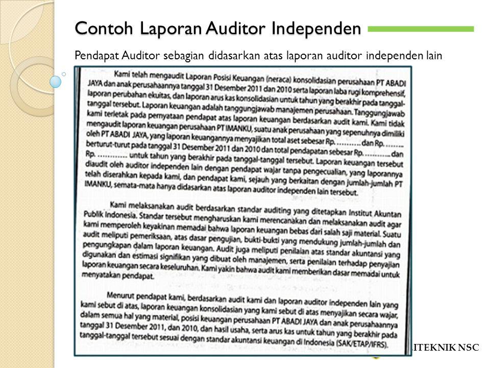 Contoh Laporan Auditor Independen POLITEKNIK NSC -`-` Pendapat Auditor sebagian didasarkan atas laporan auditor independen lain