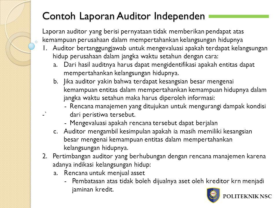 Contoh Laporan Auditor Independen POLITEKNIK NSC -`-` Laporan auditor yang berisi pernyataan tidak memberikan pendapat atas kemampuan perusahaan dalam