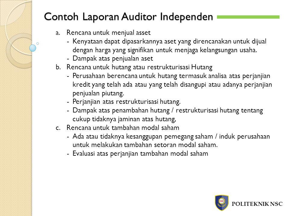 Contoh Laporan Auditor Independen POLITEKNIK NSC a.Rencana untuk menjual asset -Kenyataan dapat dipasarkannya aset yang direncanakan untuk dijual deng