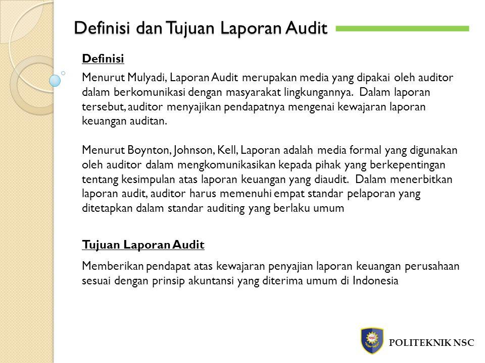Definisi dan Tujuan Laporan Audit POLITEKNIK NSC Menurut Mulyadi, Laporan Audit merupakan media yang dipakai oleh auditor dalam berkomunikasi dengan m