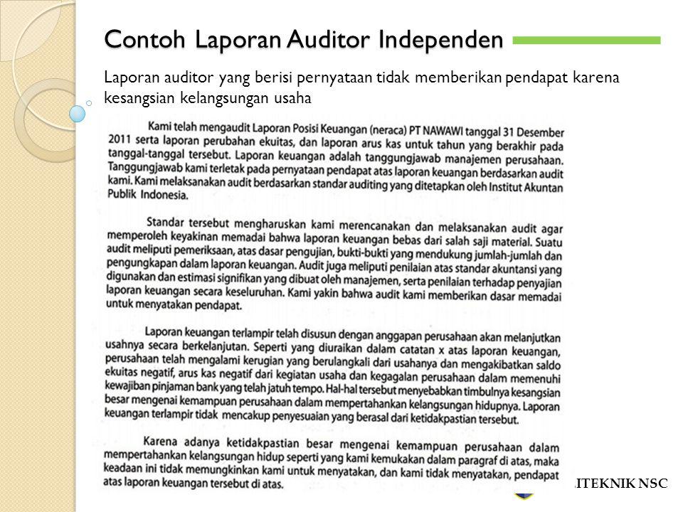 Contoh Laporan Auditor Independen POLITEKNIK NSC -`-` Laporan auditor yang berisi pernyataan tidak memberikan pendapat karena kesangsian kelangsungan