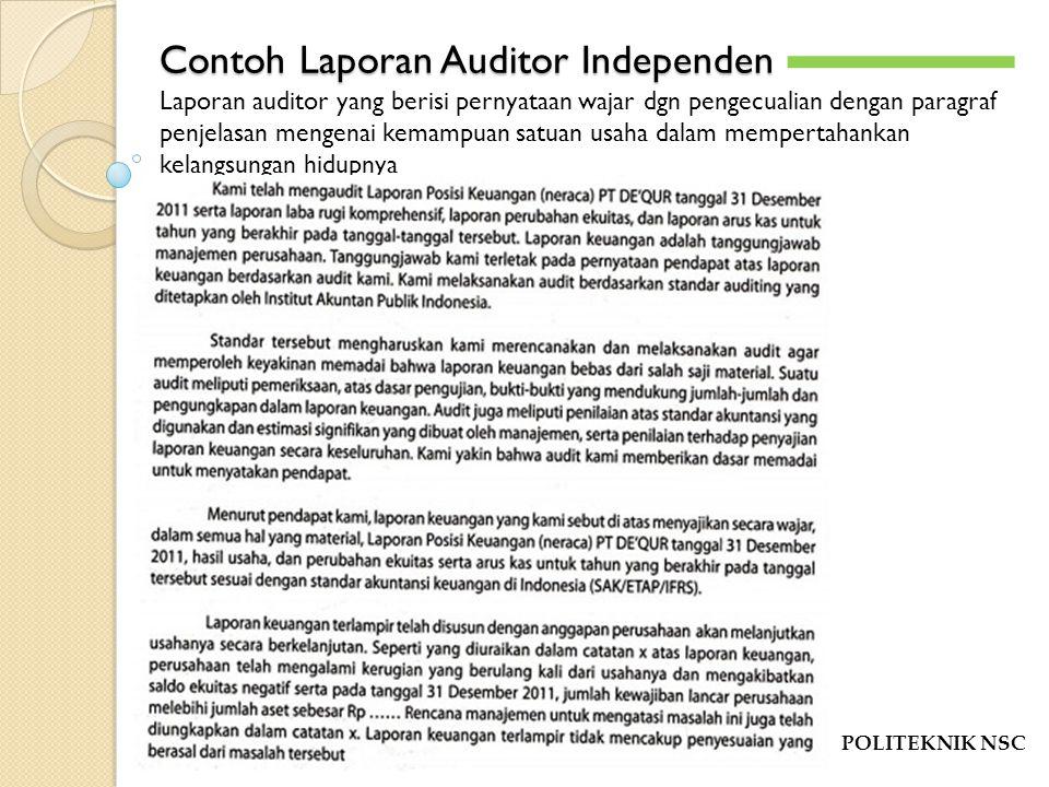 Contoh Laporan Auditor Independen POLITEKNIK NSC -`-` Laporan auditor yang berisi pernyataan wajar dgn pengecualian dengan paragraf penjelasan mengena