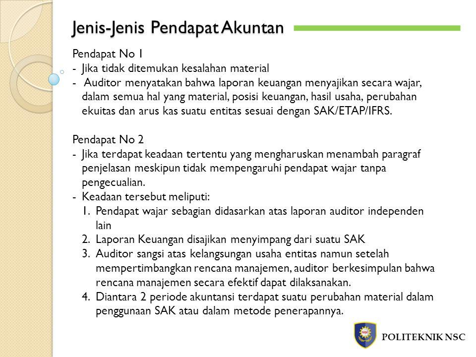 Jenis-Jenis Pendapat Akuntan POLITEKNIK NSC Pendapat No 1 -Jika tidak ditemukan kesalahan material - Auditor menyatakan bahwa laporan keuangan menyaji