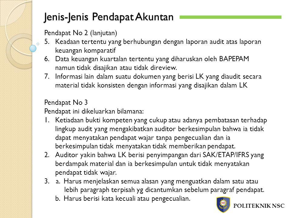Jenis-Jenis Pendapat Akuntan POLITEKNIK NSC Pendapat No 2 (lanjutan) 5.Keadaan tertentu yang berhubungan dengan laporan audit atas laporan keuangan ko