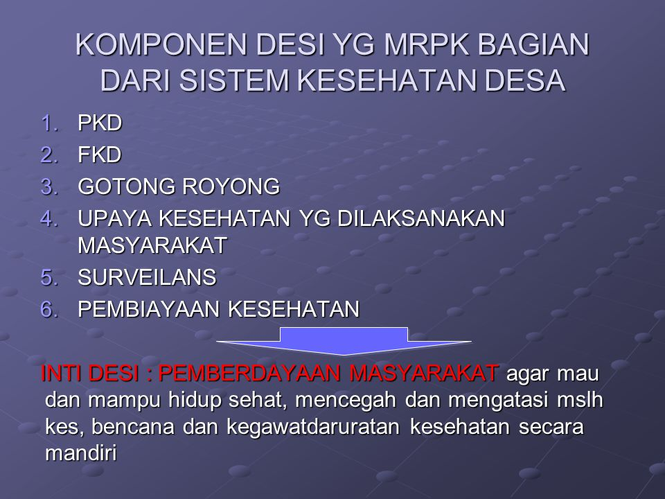 KOMPONEN DESI YG MRPK BAGIAN DARI SISTEM KESEHATAN DESA 1.PKD 2.FKD 3.GOTONG ROYONG 4.UPAYA KESEHATAN YG DILAKSANAKAN MASYARAKAT 5.SURVEILANS 6.PEMBIA
