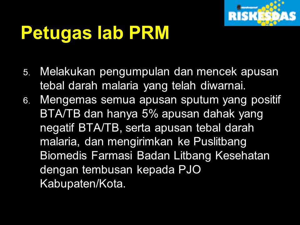 Petugas lab PRM 5. Melakukan pengumpulan dan mencek apusan tebal darah malaria yang telah diwarnai. 6. Mengemas semua apusan sputum yang positif BTA/T