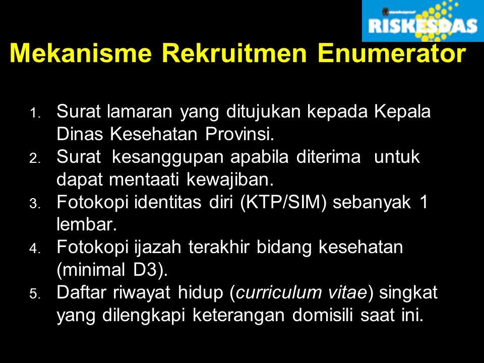 Mekanisme Rekruitmen Enumerator 1. Surat lamaran yang ditujukan kepada Kepala Dinas Kesehatan Provinsi. 2. Surat kesanggupan apabila diterima untuk da